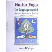 Hatha Yoga - Le Langage Cach�, Symboles, Secrets Et M�taphores de Radha