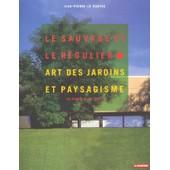 Le Sauvage Et Le R�gulier - Art Des Jardins Et Paysagisme En France Au Xx�me Si�cle de Jean-Pierre Le Dantec
