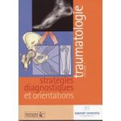 Traumatologies - Strat�gies Diagnostiques Et Orientations