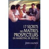 17 Secrets Des Ma�tres Prospecteurs En Marketing De R�seau de KALENCH, John