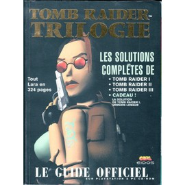 Le Guide Strategique Officiel Playstation & Pc N� 1 : Tomb Raider Trilogie (Solution Complete Du 1, 2 Et 3)