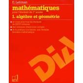 Math�matiques Pour L'�tudiant De 1re Ann�e / E. Lehman,... Tome 1 - Alg�bre Et G�om�trie de Eric Lehman