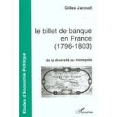 Le Billet De Banque En France, 1796-1803 - De La Diversit� Au Monopole de Gilles Jacoud