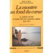 La Mont�e Au Fond Du Coeur - Le Journal Intime Du Moine Chr�tien-Sannyasi Hindou, 1948-1973 de Alain Le Saux