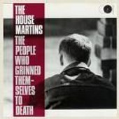 The People Who Grinned Them-Selves To Death - The House Martins