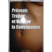 Prevenir,Traiter Et Vaincre La Constipation de al�xis amziev