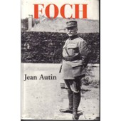 Foch Ou Le Triomphe De La Volont� de Autin, Jean