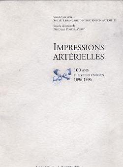Impressions artérielles - 100 ans d'hypertension, 1896-1996 de Nicolas Postel-Vinay