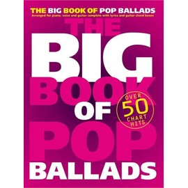 The Big Book of Pop Ballads Arranged for piano, voice and guitar complete with lyrics and guitar chord boxes