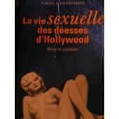 La Vie Sexuelle Des D�esses D'hollywood - R�ves Et Scandales de jacques guiod
