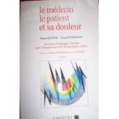 Le Medecin, Le Patient Et Sa Douleur de Philippe Douste-Blazy