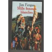 Mille Femmes Blanches - Les Carnets De May Dodd de Jim Fergus