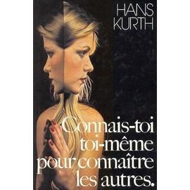 Connais-Toi Toi-Même Pour Connaître Les Autres de Hans Kurth - Livre