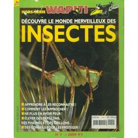 Wapiti Hors-S�rie N� 01 : Le Monde Merveilleux Des Insectes