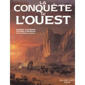La Conqu�te De L'ouest - Indiens, Pionniers, Colons, Cow-Boys, Leur V�ritable Aventure de William Davis