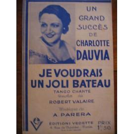 Je Voudrais Un Joli Bateau Le grand succés de Charlotte Dauvia, Paroles de Robert Valaire, Musique de A. Parera, 1934, Editions Vedette