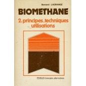 Biomethane - Tome 2, Principes, Techniques, Utilisations de Bernard Lagrange