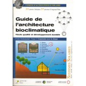 Guide De L'architecture Bioclimatique - Tome 2, Construire Avec Le Climat de Alain Li�bard