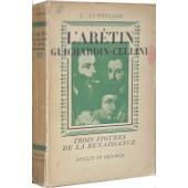 L'aretin Guichardin Cellini Trois Figures De La Renaissance de Antoniade, C.