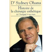 Histoire De La Chirurgie Esth�tique De L'antiquit� � Nos Jours de OHANA, Dr Sydney