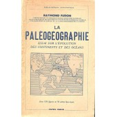 La Paleogeographie. Essai Sur L'evolution Des Continents Et Des Oceans de raymond furon