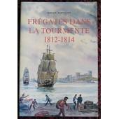Fr�gates Dans La Tourmente 1812-1814 de roger lepelley