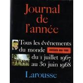Edition 1968. Tous Les �v�nements Du Monde Du 1er Juillet 1967 Au 30 Juin 1968. Dossier Mai 68 de JOURNAL DE L'ANNEE 1967-1968
