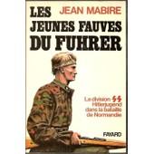 Les Jeunes Fauves Du Fuhrer - La Division Ss Hitlerjugend Dans La Bataille De Normandie de jean mabire