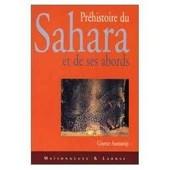 Pr�histoire Du Sahara Et De Ses Abords - Tome 1, Au Temps Des Chasseurs : Le Pal�olithique de Ginette Aumassip