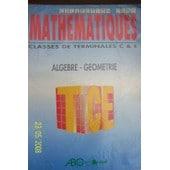 Math�matiques, Classes De Terminale C Et E - Alg�bre, G�om�trie, Nouveau Programme 92 de Guinin