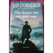 Mon Dernier R�ve Sera Pour Vous de ormesson d' jean
