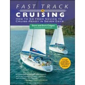 Fast Track To Cruising: How To Go From Novice To Cruise- Ready In Seven Days de Steve Colgate