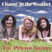 Change In The Weather - Pfister Sisters