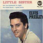 Little Sister - His Latest Flame (Doc Pomus - Mort Shuman) / Are You Lonesome To-Night ( Roy Turk - Lou Handman) - I Gotta Know (Paul Evans - Matt Williams) - Elvis Presley