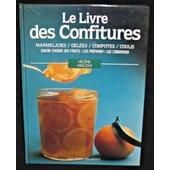 Le Livre Des Confitures, Marmelades, Gel�es, Compotes, Coulis, Savoir Choisir Ses Fruits, Les Pr�parer, Les Conserver de Vincent H�l�ne