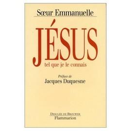Jésus Tel Que Je Le Connais - Emmanuelle, Soeur