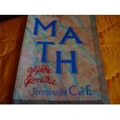 Math, Term C Et E - Alg�bre Et G�om�trie de Pierre-Henri Terracher