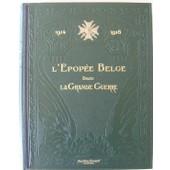 L'�pop�e Belge Dans La Grande Guerre, Racont�e Par Les �crivains Et Les Combattants Belges. 1914-1918. de HEUZE Paul
