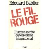 Le Fil Rouge Histoire Secr�te Du Terrorisme International de SABLIER Edouard