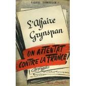 L'affaire Grynspan, Un Attentat Contre La France de Dumoulin Pierre