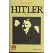Adolf Hitler - 20 Avril 1889-30 Avril 1945 de John Toland
