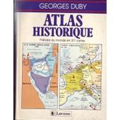 Atlas Historique - L'histoire Du Monde En 317 Cartes de Georges Duby