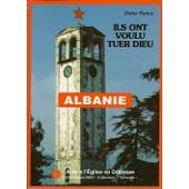 Albanie, Ils Ont Voulu Tuer Dieu de Didier Rance