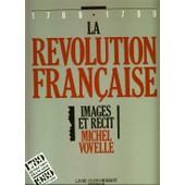 La R�volution Fran�aise, Images Et R�cit 1789-1799. En 5 Tomes La R�volution Fran�aise, Images Et R�cit 1789-1799. En 5 Tomes de michel vovelle
