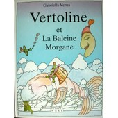 Vertoline Et La Baleine Morgane de gabrielle verna
