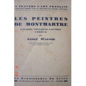 Les Peintres De Montmartre. Gavarni - Toulouse-Lautrec - Utrillo de Warnod Andr�