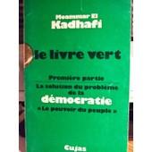 Le Livre Vert - Premi�re Partie : La Solution Du Probl�me De La D�mocratie - Le Pouvoir Du Peuple de Kadhafi, Moammar El