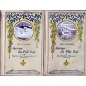 Autour Du Pole Sud, 2 Tomes, Tome I: Expedition Du 'francais', 1903-1905, Tome Ii: Expedition Du 'pourquoi Pas ?', 1908-1910 de Charcot Jean