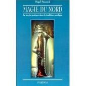 Magie Du Nord - La Magie Pratique Dans La Tradition Nordique de Pennick