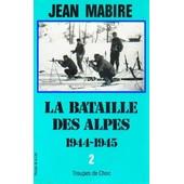 La Bataille Des Alpes Tome 2 - Septembre 1944-Mai 1945, Mont-Blanc, Tarentaise, Haute-Maurienne, N�vachie de jean mabire